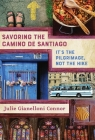 Savoring the Camino de Santiago: It's the Pilgrimage, Not the Hike Cover Image
