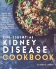 Essential Kidney Disease Cookbook: 130 Delicious, Kidney-Friendly Meals To Manage Your Kidney Disease (CKD) Cover Image