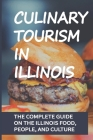 Culinary Tourism In Illinois: The Complete Guide On The Illinois Food, People, And Culture: Illinois Food Guide Cover Image