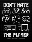 Don't Hate the Player: School Notebook Video Game Player Boys Gift 8.5x11 Wide Ruled Cover Image