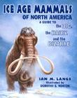 Ice Age Mammals of North America: A Guide to the Big, the Hairy, and the Bizarre Cover Image