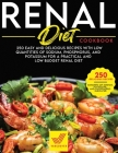 Renal Diet Cookbook: 250 Easy and Delicious Recipes With Low Quantities of Sodium, Phosphorus, and Potassium for a Practical and Low Budget Cover Image