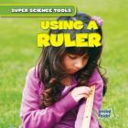 Using a Ruler (Super Science Tools) Cover Image