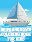 Ships And Boats Coloring Book For Kids: Fun Sailing Ships Adventures Activity Book For Boys And Girls With Illustrations of Boats And Ships Cover Image