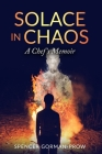 Solace in Chaos: A Chef's Memoir Cover Image
