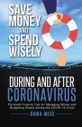 Save Money and Spend Wisely During and After Coronavirus: Personal Finance Tips for Managing Money and Budgeting Wisely During the COVID-19 Crisis Cover Image