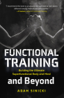 Functional Training and Beyond: Building the Ultimate Superfunctional Body and Mind (Building Muscle and Performance, Weight Training, Men's Health) Cover Image
