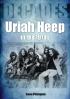 Uriah Heep in the 1970s: Decades Cover Image