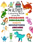 The Ultimate Colouring Book for Boys & Girls - Dragons Dinosaurs Robots Monsters Unicorns Mermaid: Fantasy for Children Ages 4-10 - big, squared forma Cover Image