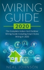 Wiring Guide 2020: The Complete Indoor And Outdoor Wiring Guide Including Smart Home Wiring In 2020 Cover Image