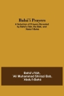 Bahá'í Prayers: A Selection of Prayers Revealed by Bahá'u'lláh, the Báb, and 'Abdu'l-Bahá Cover Image
