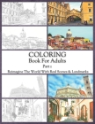 Coloring Book For Adults Part 1: High Resolution Framed Illustrations Featuring Real Places From All Over The World, Helpful Affordable Stress Relievi Cover Image