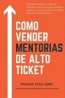 Como Vender Mentorias de Alto Ticket: Aplique a Estratégia 24/7 High Ticket e seja bem remunerado e reconhecido profissionalmente pelos seus conhecime Cover Image