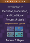 Introduction to Mediation, Moderation, and Conditional Process Analysis, Third Edition: A Regression-Based Approach (Methodology in the Social Sciences) Cover Image