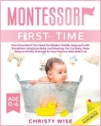 Montessori First-time: First-Time Mom? You Need the Modern Toddler Approach with Disciplines Using Easy Baby-Led Weaning, No-Cry Baby, Deep S Cover Image