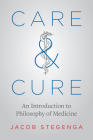 Care and Cure: An Introduction to Philosophy of Medicine Cover Image