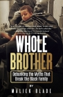 Whole Brother: Debunking the Myths That Break the Black Family Cover Image