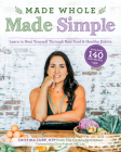 Made Whole Made Simple: Learn to Heal Yourself Through Real Food & Healthy Habits Cover Image