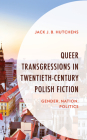 Queer Transgressions in Twentieth-Century Polish Fiction: Gender, Nation, Politics Cover Image