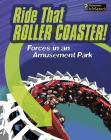 Ride That Rollercoaster!: Forces at an Amusement Park (Feel the Force) Cover Image