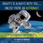 Gravity Is Always with You: Unless You're an Astronaut Cover Image