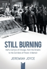 Still Burning: Half a Century of Chicago, from the Streets to the Corridors of Power: A Memoir Cover Image