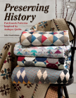 Preserving History: Patchwork Patterns Inspired by Antique Quilts Cover Image