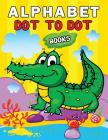 Alphabet Dot to Dot Books: Easy and Fun Activity Workbook for Kids and Toddlers Cover Image