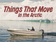Things That Move in the Arctic: English Edition Cover Image