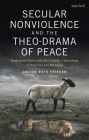 Secular Nonviolence and the Theo-Drama of Peace: Anabaptist Ethics and the Catholic Christology of Hans Urs Von Balthasar Cover Image