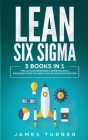 Lean Six Sigma: 3 Books in 1 - The Ultimate Beginner's, Intermediate & Advanced Guide to Learn Lean Six Sigma Step by Step Cover Image