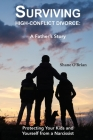Surviving High-Conflict Divorce: Protecting Your Kids and Yourself from a Narcissist Cover Image