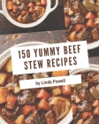 150 Yummy Beef Stew Recipes: Home Cooking Made Easy with Yummy Beef Stew Cookbook! Cover Image