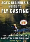 ACA's Beginner's Guide to Fly Casting: Featuring the Twelve Casts You Need to Know Cover Image
