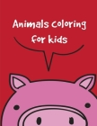 Animals coloring for kids: An Adorable Coloring Book with Cute Animals, Playful Kids, Best Magic for Children Cover Image