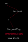 Science of Storytelling: Why Stories Make Us Human and How to Tell Them Better Cover Image