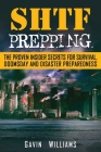 SHTF Prepping: The Proven Insider Secrets For Survival, Doomsday and Disaster Cover Image