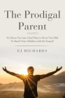 The Prodigal Parent: It's Never Too Late (And They're Never Too Old) To Reach Your Children with the Gospel! Cover Image