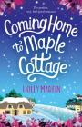Coming Home to Maple Cottage: The perfect, cosy, feel good romance Cover Image