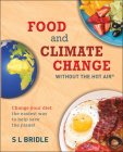 Food and Climate Change Without the Hot Air: Change Your Diet: The Easiest Way to Help Save the Planet Cover Image
