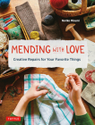 Mending with Love: Creative Repairs for Your Favorite Things Cover Image