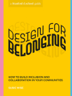 Design for Belonging: How to Build Inclusion and Collaboration in Your Communities (Stanford d.school Library) Cover Image