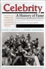 Celebrity: A History of Fame (Critical Cultural Communication #13) Cover Image