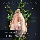 Intimacy On The Plate: 200+ Aphrodisiac Recipes to Spice Up Your Love Life at Home Tonight Cover Image