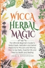 Wicca Herbal Magic: The Ultimate Beginner's Guide to Herbal Spells, Herbalism and Herbal Medicine for Wiccans and Witches. How to Use Herb Cover Image