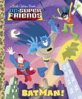 Batman! (DC Super Friends) (Little Golden Book) Cover Image