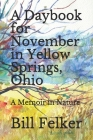 A Daybook for November in Yellow Springs, Ohio: A Memoir in Nature Cover Image