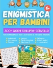 Enigmistica per Bambini: 300+ Giochi Sviluppa-Cervello per Sconfiggere la Noia e Scatenare il tuo Genio Interiore (Indovinelli, Cruciverba, Par Cover Image