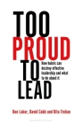 Too Proud to Lead: How hubris can destroy effective leadership and what to do about it Cover Image