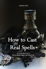 How to Cast Real Spells: An Introduction to Wiccan Spells, Magic, and Witchcraft Cover Image